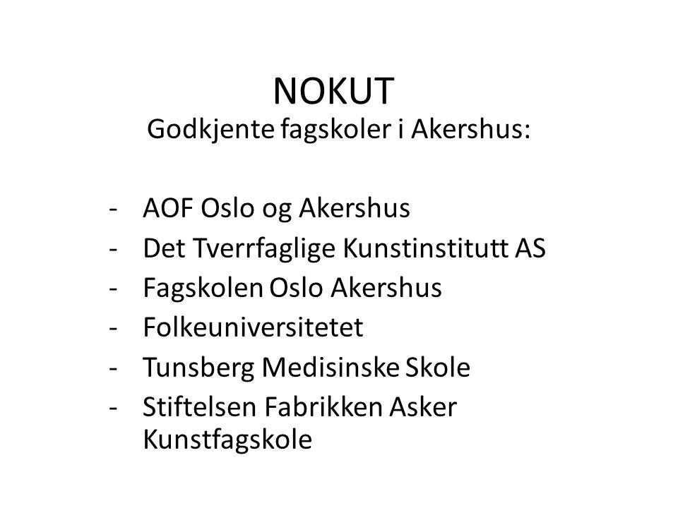 NOKUT Godkjente fagskoler i Akershus: -AOF Oslo og Akershus -Det Tverrfaglige Kunstinstitutt AS -Fagskolen Oslo Akershus -Folkeuniversitetet -Tunsberg