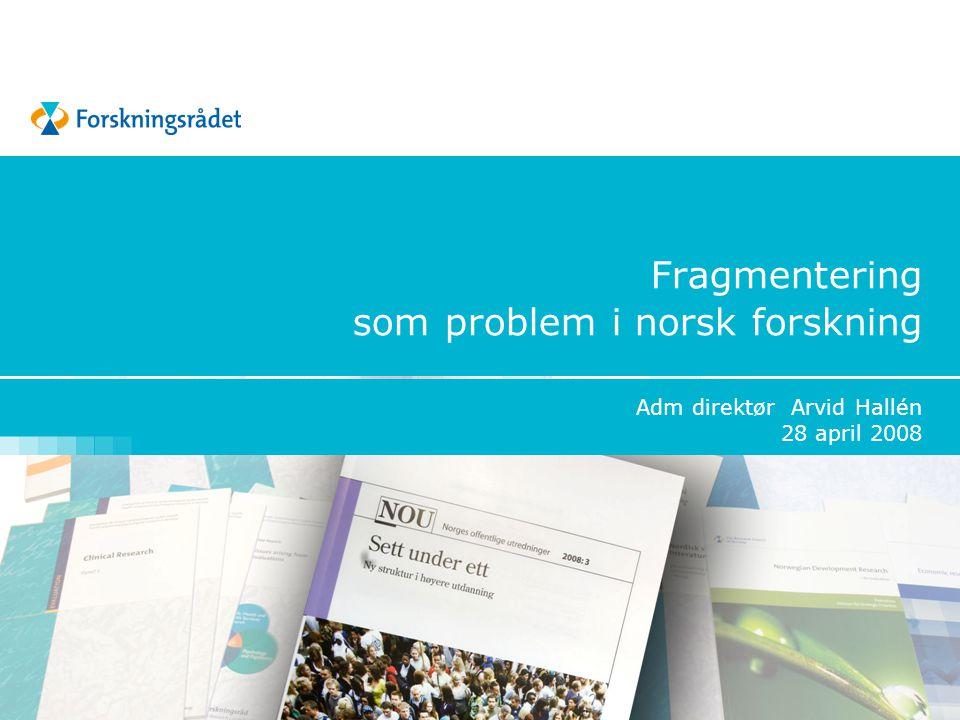 Fragmentering som problem i norsk forskning Adm direktør Arvid Hallén 28 april 2008