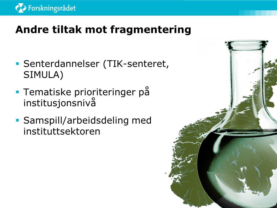 Andre tiltak mot fragmentering  Senterdannelser (TIK-senteret, SIMULA)  Tematiske prioriteringer på institusjonsnivå  Samspill/arbeidsdeling med instituttsektoren