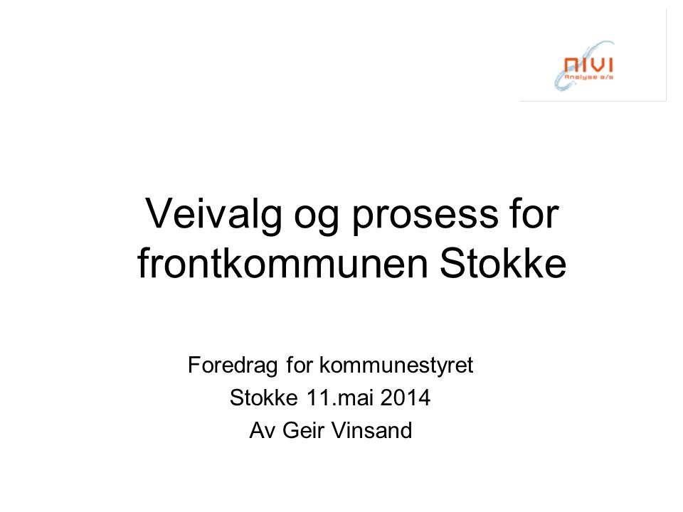 Veivalg og prosess for frontkommunen Stokke Foredrag for kommunestyret Stokke 11.mai 2014 Av Geir Vinsand