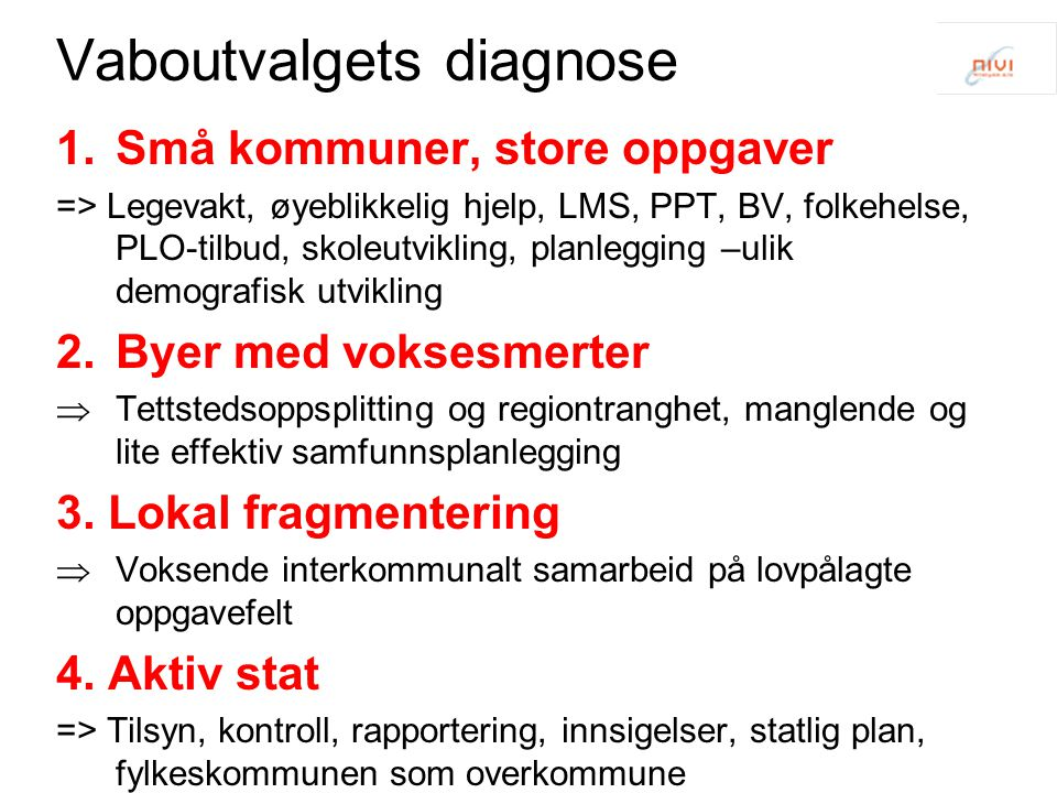 Vaboutvalgets diagnose 1.Små kommuner, store oppgaver => Legevakt, øyeblikkelig hjelp, LMS, PPT, BV, folkehelse, PLO-tilbud, skoleutvikling, planleggi