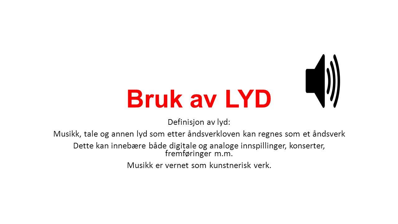 Bruk av LYD Definisjon av lyd: Musikk, tale og annen lyd som etter åndsverkloven kan regnes som et åndsverk Dette kan innebære både digitale og analoge innspillinger, konserter, fremføringer m.m.