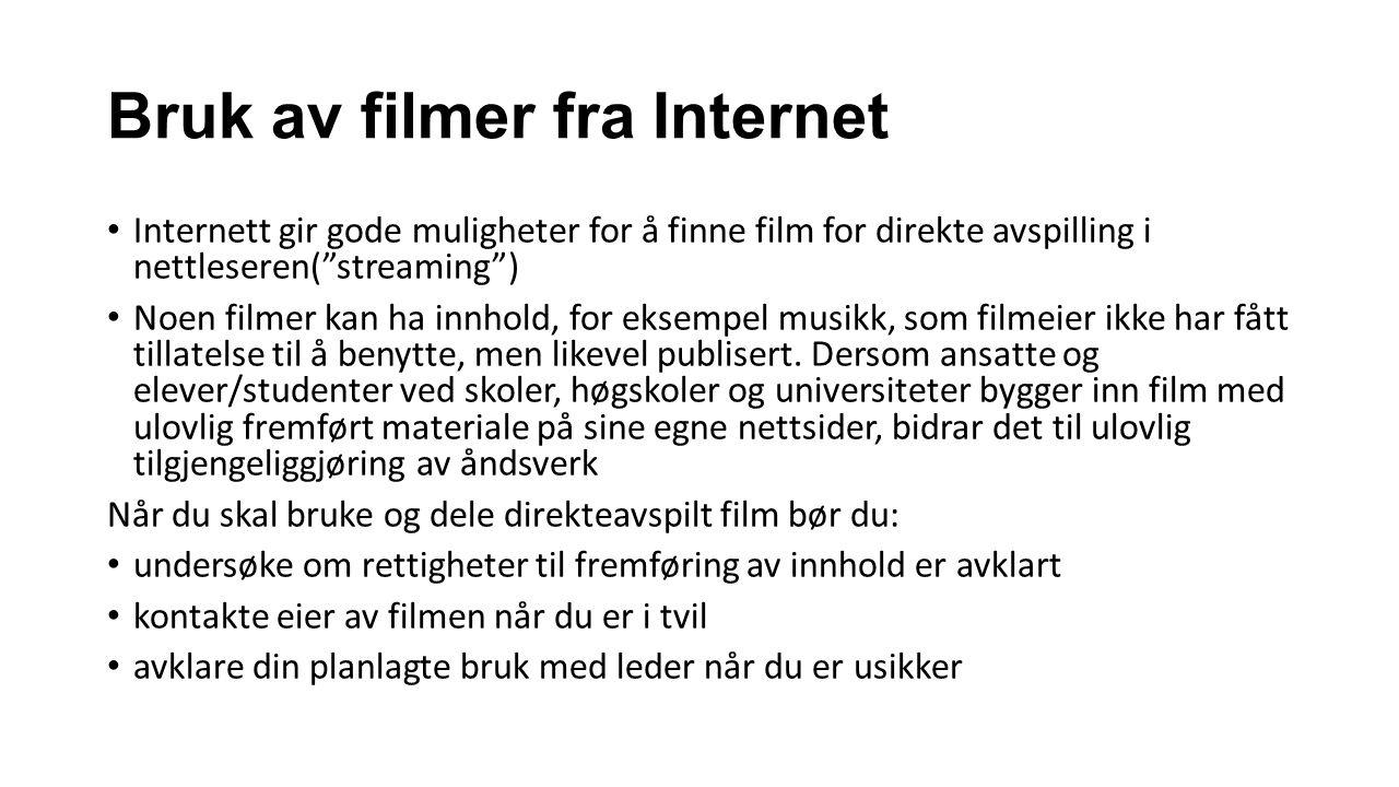 Bruk av filmer fra Internet Internett gir gode muligheter for å finne film for direkte avspilling i nettleseren( streaming ) Noen filmer kan ha innhold, for eksempel musikk, som filmeier ikke har fått tillatelse til å benytte, men likevel publisert.