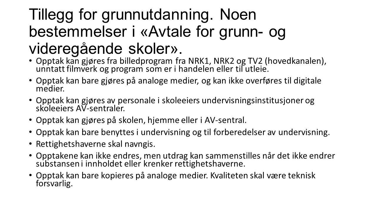 Tillegg for grunnutdanning. Noen bestemmelser i «Avtale for grunn- og videregående skoler». Opptak kan gjøres fra billedprogram fra NRK1, NRK2 og TV2