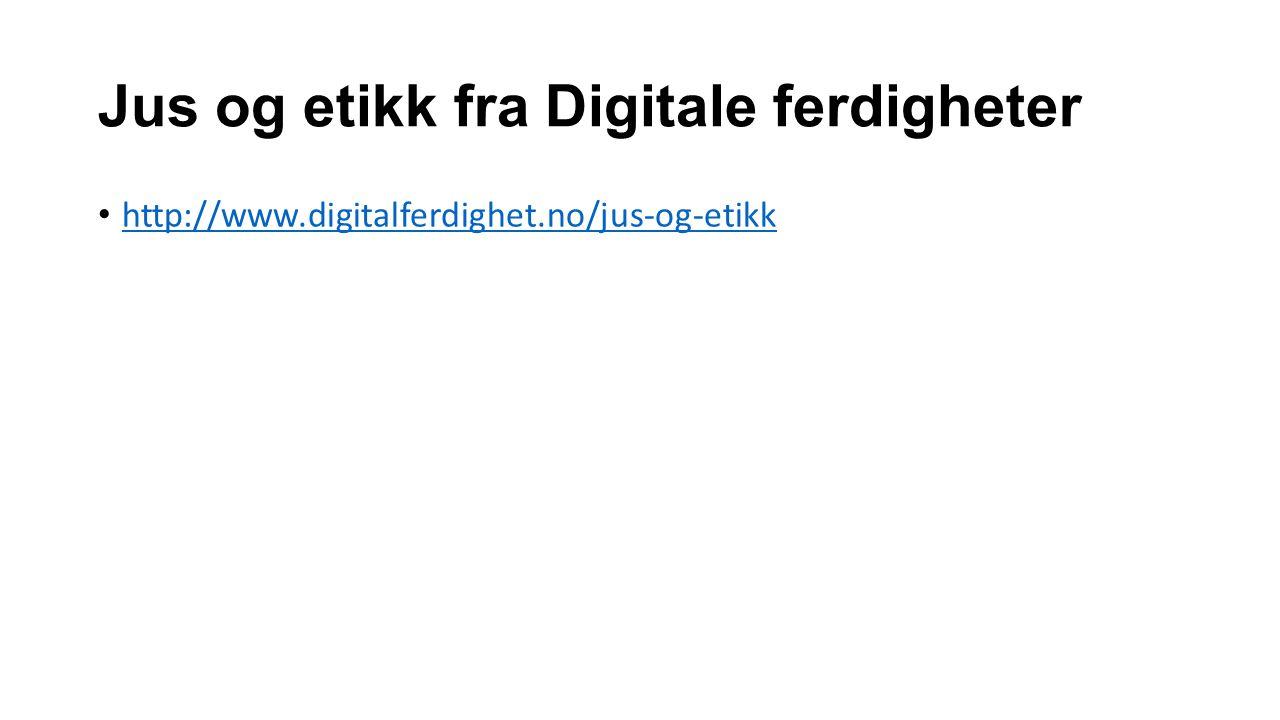 Jus og etikk fra Digitale ferdigheter http://www.digitalferdighet.no/jus-og-etikk
