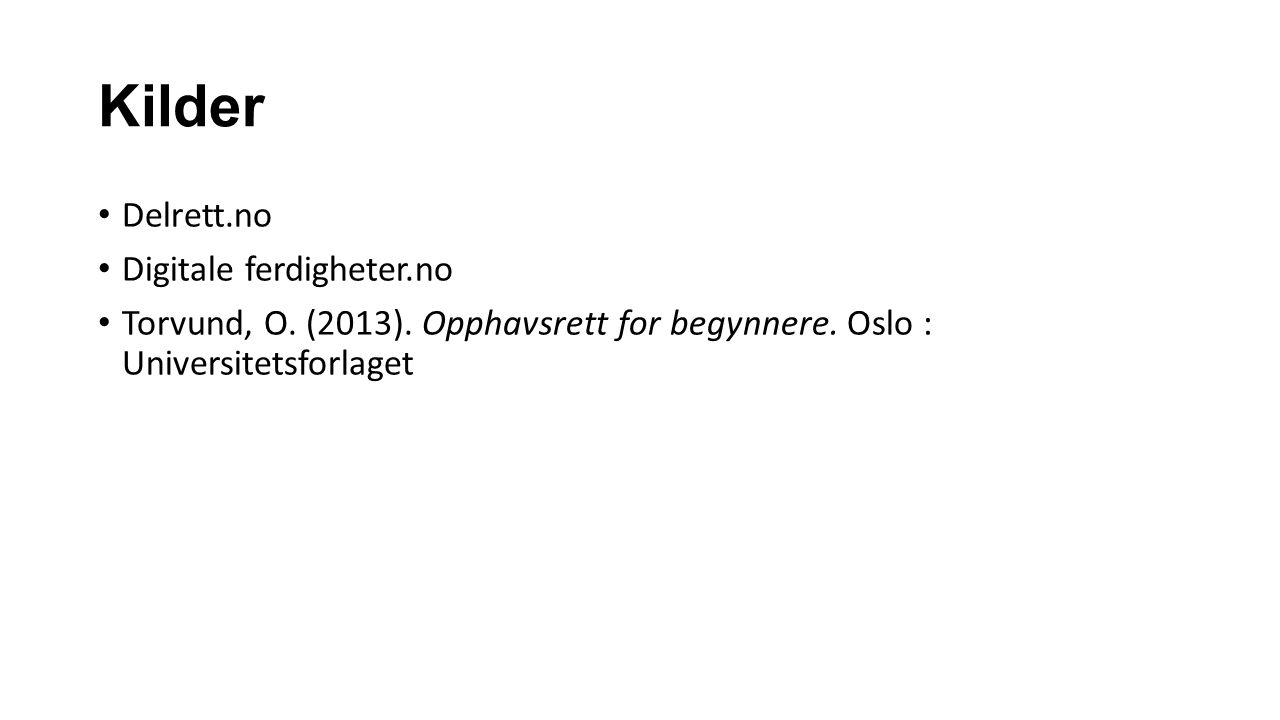 Kilder Delrett.no Digitale ferdigheter.no Torvund, O. (2013). Opphavsrett for begynnere. Oslo : Universitetsforlaget