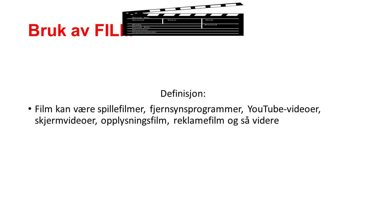 Bruk av FILM Definisjon: Film kan være spillefilmer, fjernsynsprogrammer, YouTube-videoer, skjermvideoer, opplysningsfilm, reklamefilm og så videre