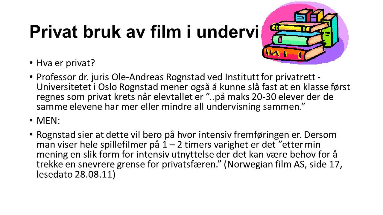 Privat bruk av film i undervisning Hva er privat? Professor dr. juris Ole-Andreas Rognstad ved Institutt for privatrett - Universitetet i Oslo Rognsta