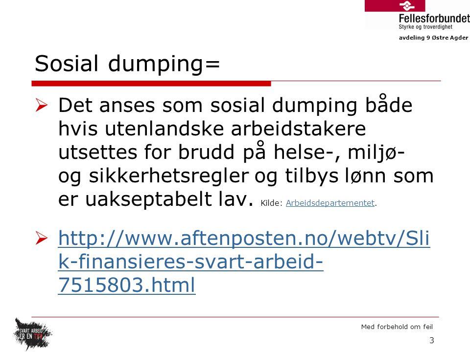 avdeling 9 Østre Agder Med forbehold om feil Sosial dumping=  Det anses som sosial dumping både hvis utenlandske arbeidstakere utsettes for brudd på