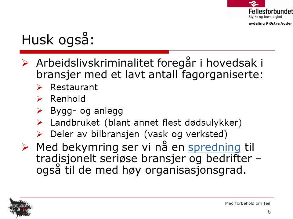 avdeling 9 Østre Agder Med forbehold om feil Husk også:  Arbeidslivskriminalitet foregår i hovedsak i bransjer med et lavt antall fagorganiserte:  R