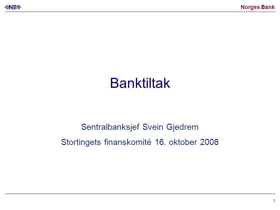 Norges Bank 1 Banktiltak Sentralbanksjef Svein Gjedrem Stortingets finanskomité 16. oktober 2008