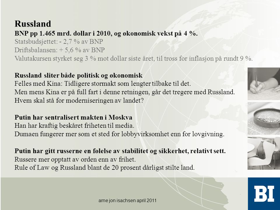 arne jon isachsen april 2011 Russland BNP pp 1.465 mrd. dollar i 2010, og økonomisk vekst på 4 %. Statsbudsjettet: - 2,7 % av BNP Driftsbalansen: + 5,