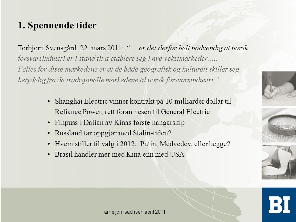 "1. Spennende tider Torbjørn Svensgård, 22. mars 2011: ""... er det derfor helt nødvendig at norsk forsvarsindustri er i stand til å etablere seg i nye"
