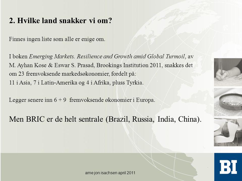 2. Hvilke land snakker vi om? Finnes ingen liste som alle er enige om. I boken Emerging Markets. Resilience and Growth amid Global Turmoil, av M. Ayha