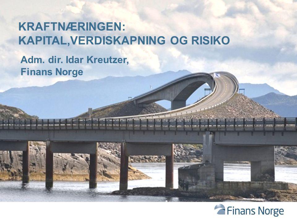 KRAFTNÆRINGEN: KAPITAL,VERDISKAPNING OG RISIKO Adm. dir. Idar Kreutzer, Finans Norge