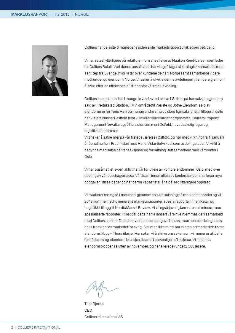 13 | COLLIERS INTERNATIONAL Kilde: Colliers International Eiendomsverdi Næring rapporterer om en økning av store inngåtte kontrakter sammenlignet med fjoråret og flere av disse kontraktene har hatt en høy profil.
