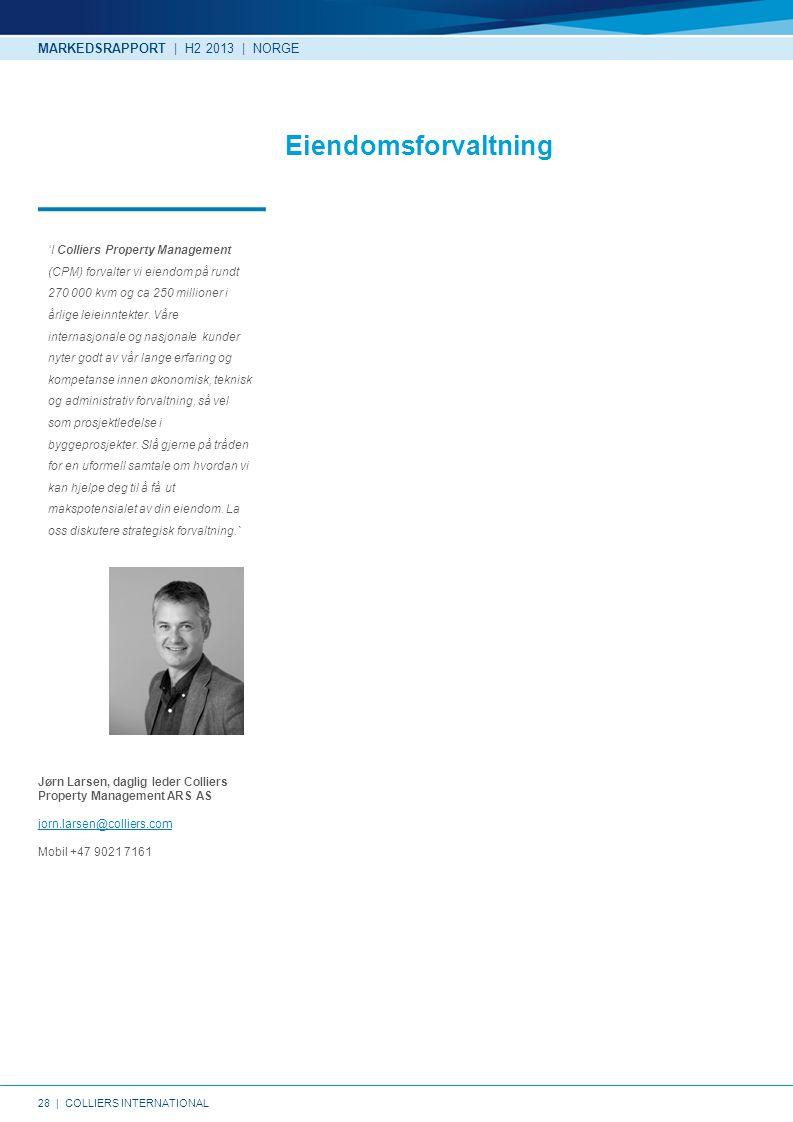 28   COLLIERS INTERNATIONAL Eiendomsforvaltning MARKEDSRAPPORT   H2 2013   NORGE 'I Colliers Property Management (CPM) forvalter vi eiendom på rundt 270 000 kvm og ca 250 millioner i årlige leieinntekter.