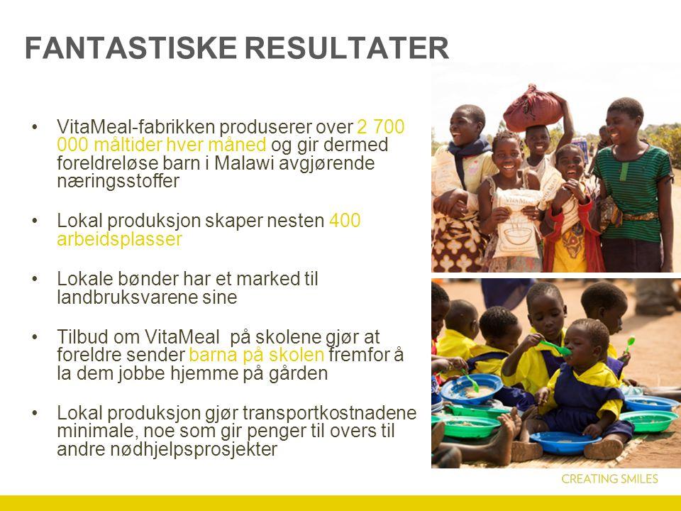 FANTASTISKE RESULTATER VitaMeal-fabrikken produserer over 2 700 000 måltider hver måned og gir dermed foreldreløse barn i Malawi avgjørende næringsstoffer Lokal produksjon skaper nesten 400 arbeidsplasser Lokale bønder har et marked til landbruksvarene sine Tilbud om VitaMeal på skolene gjør at foreldre sender barna på skolen fremfor å la dem jobbe hjemme på gården Lokal produksjon gjør transportkostnadene minimale, noe som gir penger til overs til andre nødhjelpsprosjekter