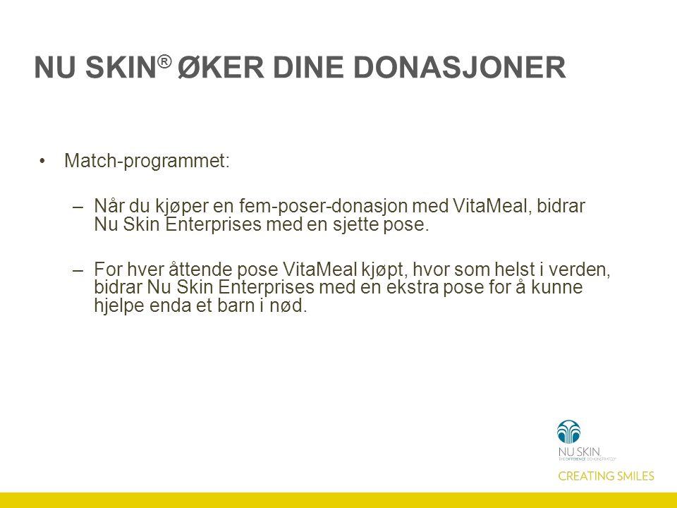 NU SKIN ® ØKER DINE DONASJONER Match-programmet: –Når du kjøper en fem-poser-donasjon med VitaMeal, bidrar Nu Skin Enterprises med en sjette pose. –Fo