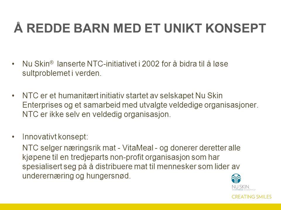 Å REDDE BARN MED ET UNIKT KONSEPT Nu Skin ® lanserte NTC-initiativet i 2002 for å bidra til å løse sultproblemet i verden. NTC er et humanitært initia