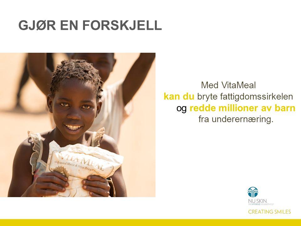 GJØR EN FORSKJELL Med VitaMeal kan du bryte fattigdomssirkelen og redde millioner av barn fra underernæring.