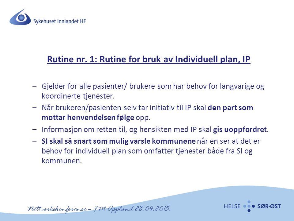Nettverkskonferanse – FM Oppland 28.04.2015. Rutine nr. 1: Rutine for bruk av Individuell plan, IP –Gjelder for alle pasienter/ brukere som har behov