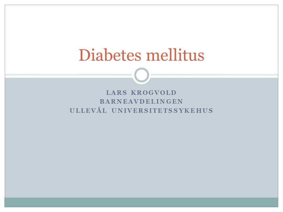 LARS KROGVOLD BARNEAVDELINGEN ULLEVÅL UNIVERSITETSSYKEHUS Diabetes mellitus