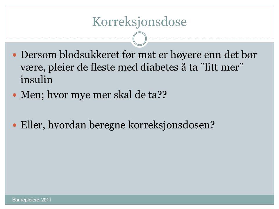 """Korreksjonsdose Barnepleiere, 2011 Dersom blodsukkeret før mat er høyere enn det bør være, pleier de fleste med diabetes å ta """"litt mer"""" insulin Men;"""