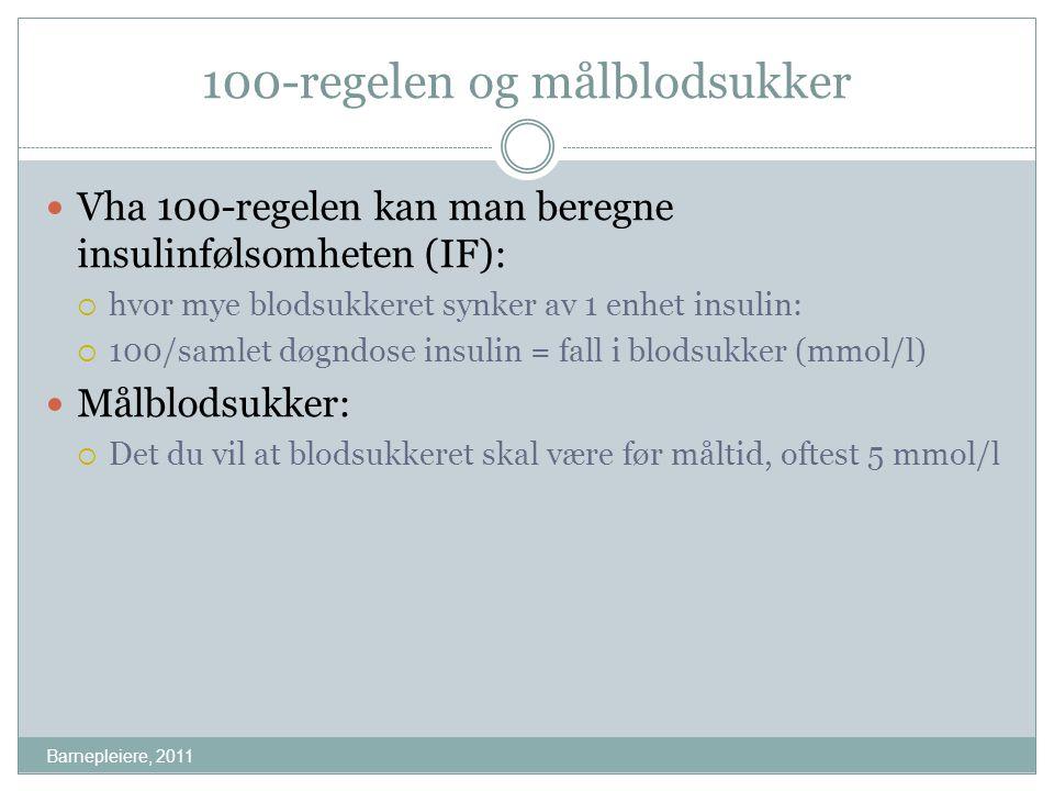 100-regelen og målblodsukker Barnepleiere, 2011 Vha 100-regelen kan man beregne insulinfølsomheten (IF):  hvor mye blodsukkeret synker av 1 enhet ins
