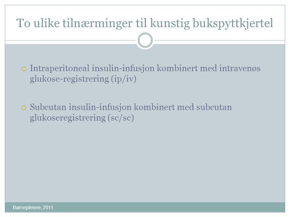 To ulike tilnærminger til kunstig bukspyttkjertel Barnepleiere, 2011  Intraperitoneal insulin-infusjon kombinert med intravenøs glukose-registrering