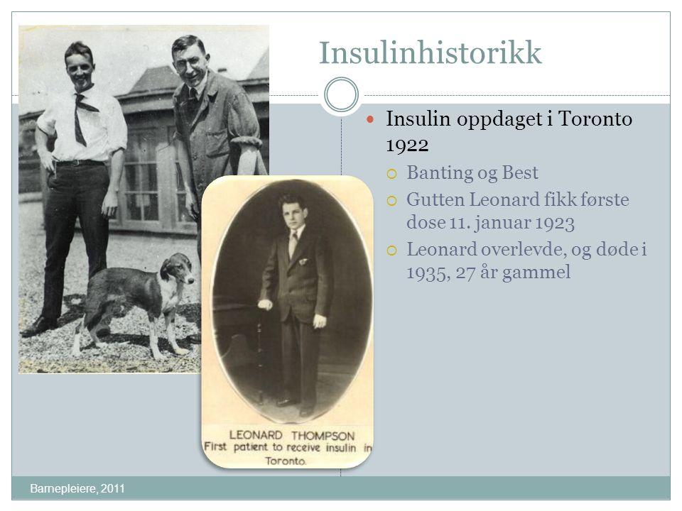 Insulinhistorikk Insulin oppdaget i Toronto 1922  Banting og Best  Gutten Leonard fikk første dose 11. januar 1923  Leonard overlevde, og døde i 19