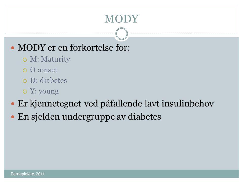 MODY Barnepleiere, 2011 MODY er en forkortelse for:  M: Maturity  O :onset  D: diabetes  Y: young Er kjennetegnet ved påfallende lavt insulinbehov