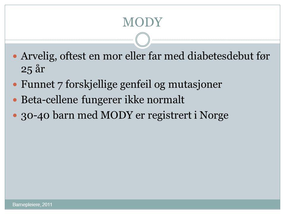 MODY Barnepleiere, 2011 Arvelig, oftest en mor eller far med diabetesdebut før 25 år Funnet 7 forskjellige genfeil og mutasjoner Beta-cellene fungerer