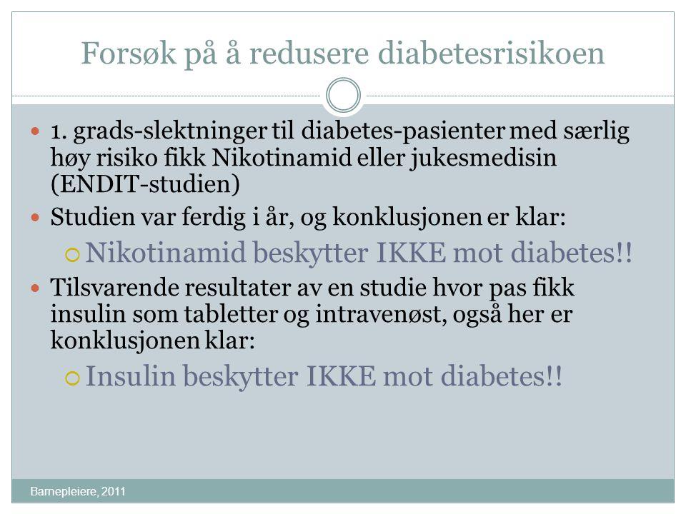 Forsøk på å redusere diabetesrisikoen Barnepleiere, 2011 1. grads-slektninger til diabetes-pasienter med særlig høy risiko fikk Nikotinamid eller juke
