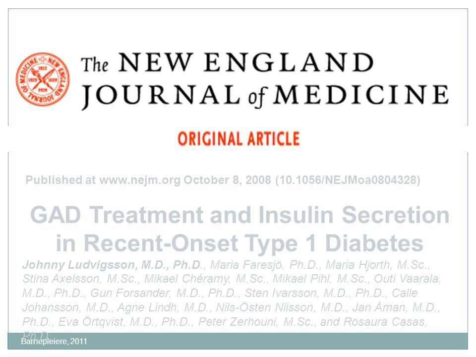 Barnepleiere, 2011 GAD Treatment and Insulin Secretion in Recent-Onset Type 1 Diabetes Johnny Ludvigsson, M.D., Ph.D., Maria Faresjö, Ph.D., Maria Hjo