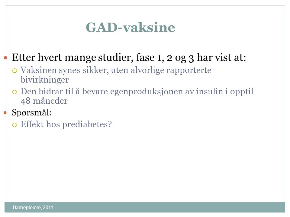 Barnepleiere, 2011 GAD-vaksine Etter hvert mange studier, fase 1, 2 og 3 har vist at:  Vaksinen synes sikker, uten alvorlige rapporterte bivirkninger