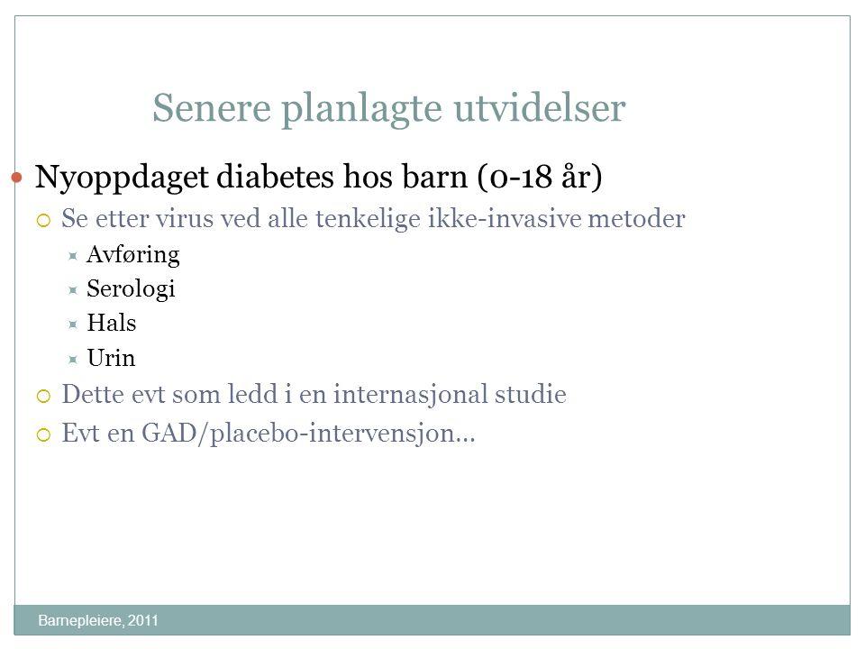 Barnepleiere, 2011 Senere planlagte utvidelser Nyoppdaget diabetes hos barn (0-18 år)  Se etter virus ved alle tenkelige ikke-invasive metoder  Avfø
