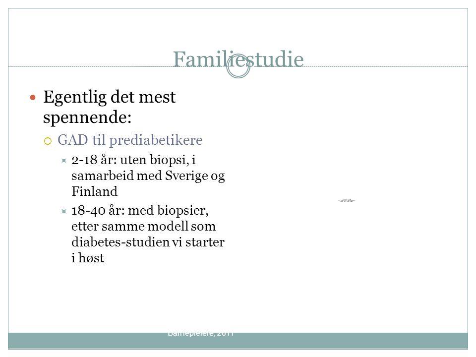Familiestudie Egentlig det mest spennende:  GAD til prediabetikere  2-18 år: uten biopsi, i samarbeid med Sverige og Finland  18-40 år: med biopsie