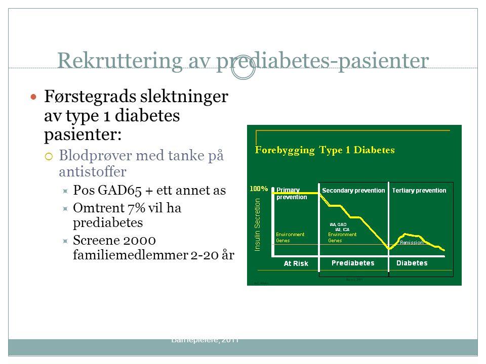 Rekruttering av prediabetes-pasienter Førstegrads slektninger av type 1 diabetes pasienter:  Blodprøver med tanke på antistoffer  Pos GAD65 + ett an