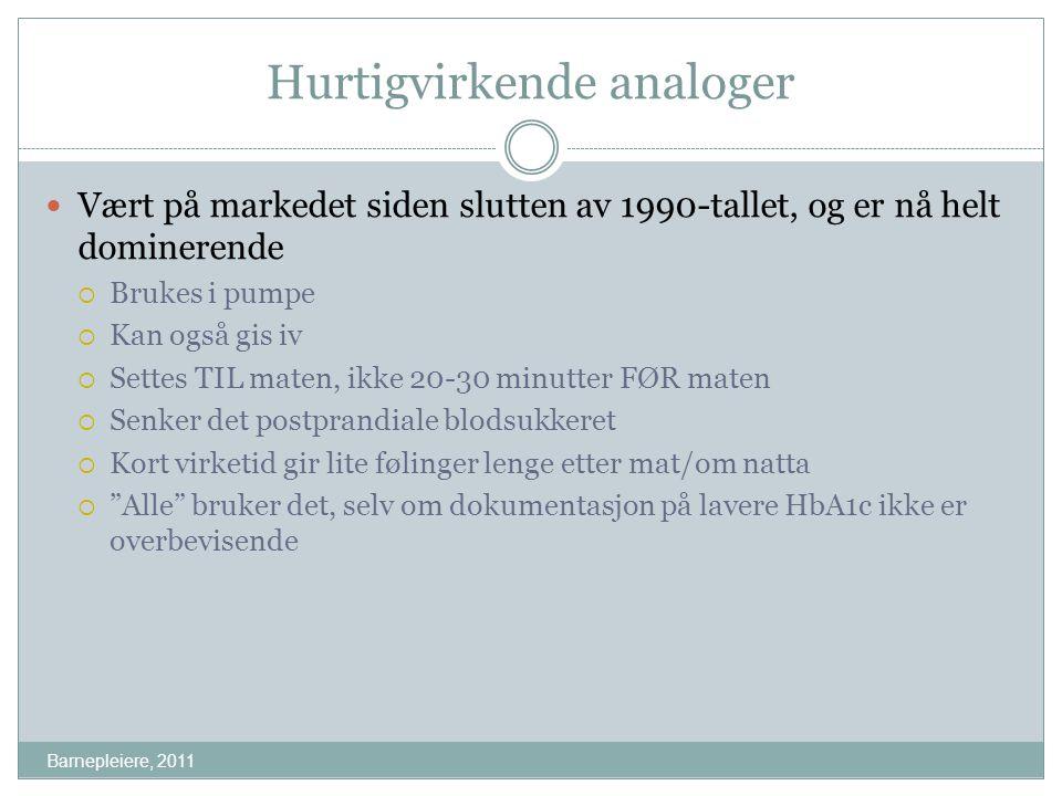Hurtigvirkende analoger Barnepleiere, 2011 Vært på markedet siden slutten av 1990-tallet, og er nå helt dominerende  Brukes i pumpe  Kan også gis iv