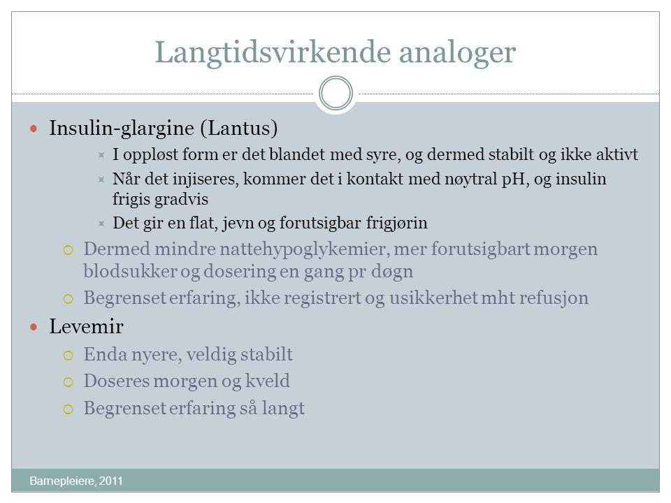 Langtidsvirkende analoger Barnepleiere, 2011 Insulin-glargine (Lantus)  I oppløst form er det blandet med syre, og dermed stabilt og ikke aktivt  Nå