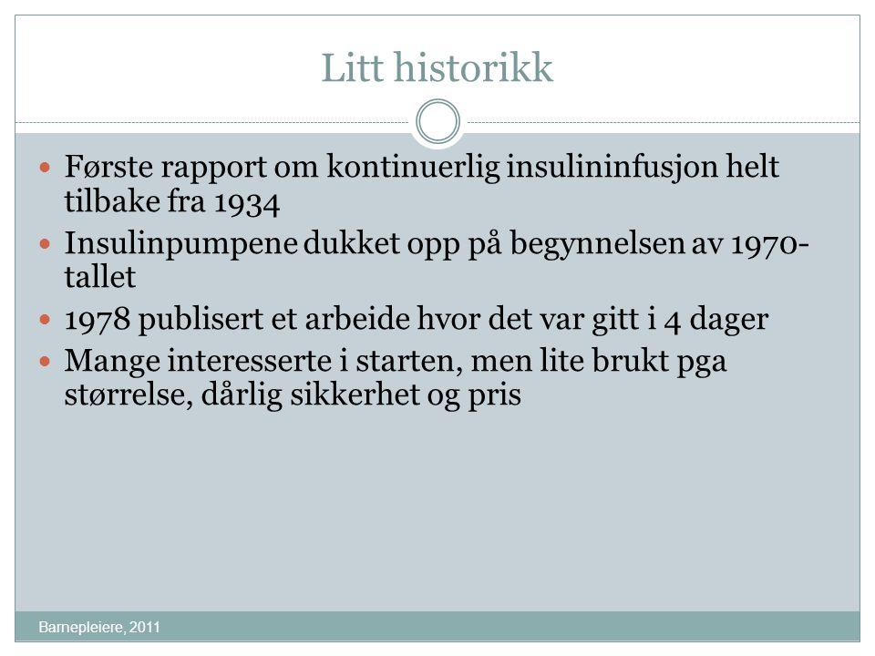 Litt historikk Barnepleiere, 2011 Første rapport om kontinuerlig insulininfusjon helt tilbake fra 1934 Insulinpumpene dukket opp på begynnelsen av 197