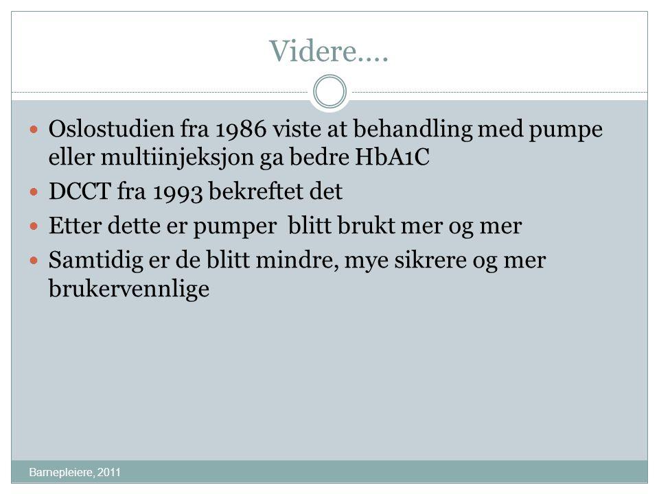 Videre…. Barnepleiere, 2011 Oslostudien fra 1986 viste at behandling med pumpe eller multiinjeksjon ga bedre HbA1C DCCT fra 1993 bekreftet det Etter d