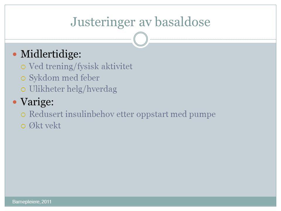 Justeringer av basaldose Barnepleiere, 2011 Midlertidige:  Ved trening/fysisk aktivitet  Sykdom med feber  Ulikheter helg/hverdag Varige:  Reduser