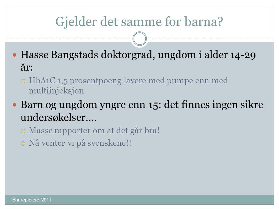 Gjelder det samme for barna? Barnepleiere, 2011 Hasse Bangstads doktorgrad, ungdom i alder 14-29 år:  HbA1C 1,5 prosentpoeng lavere med pumpe enn med