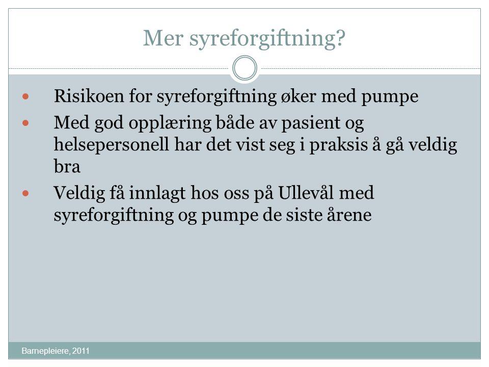 Mer syreforgiftning? Barnepleiere, 2011 Risikoen for syreforgiftning øker med pumpe Med god opplæring både av pasient og helsepersonell har det vist s