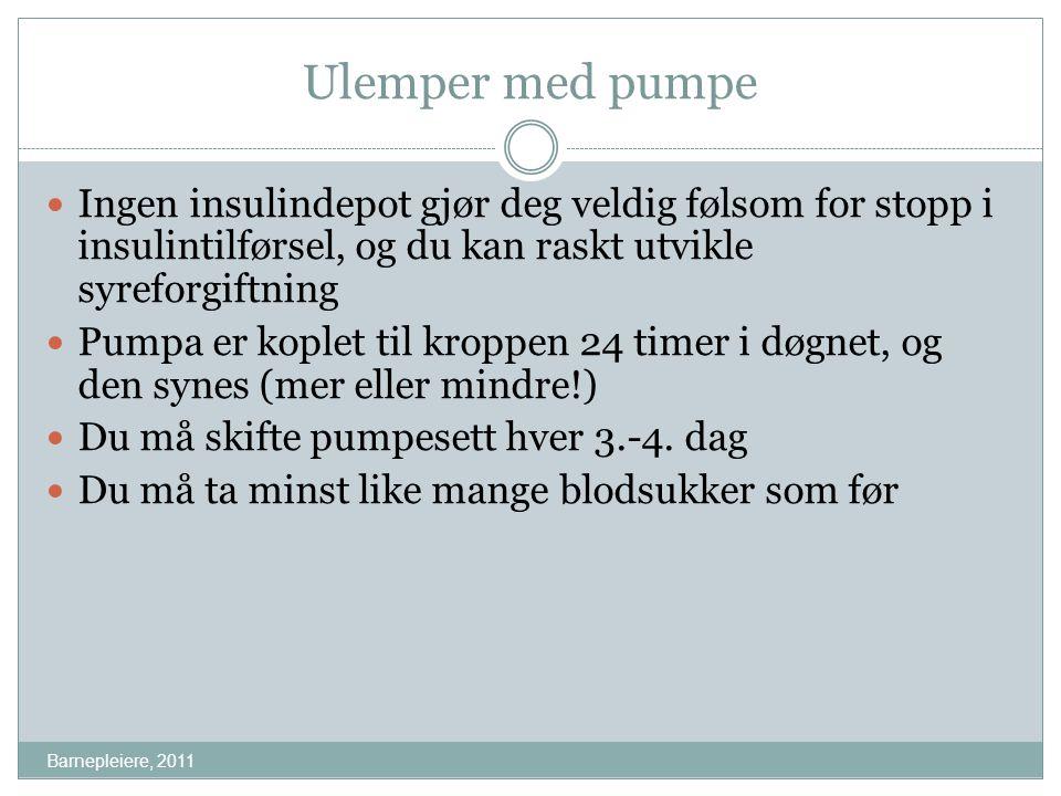 Ulemper med pumpe Barnepleiere, 2011 Ingen insulindepot gjør deg veldig følsom for stopp i insulintilførsel, og du kan raskt utvikle syreforgiftning P
