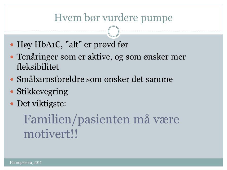 """Hvem bør vurdere pumpe Barnepleiere, 2011 Høy HbA1C, """"alt"""" er prøvd før Tenåringer som er aktive, og som ønsker mer fleksibilitet Småbarnsforeldre som"""