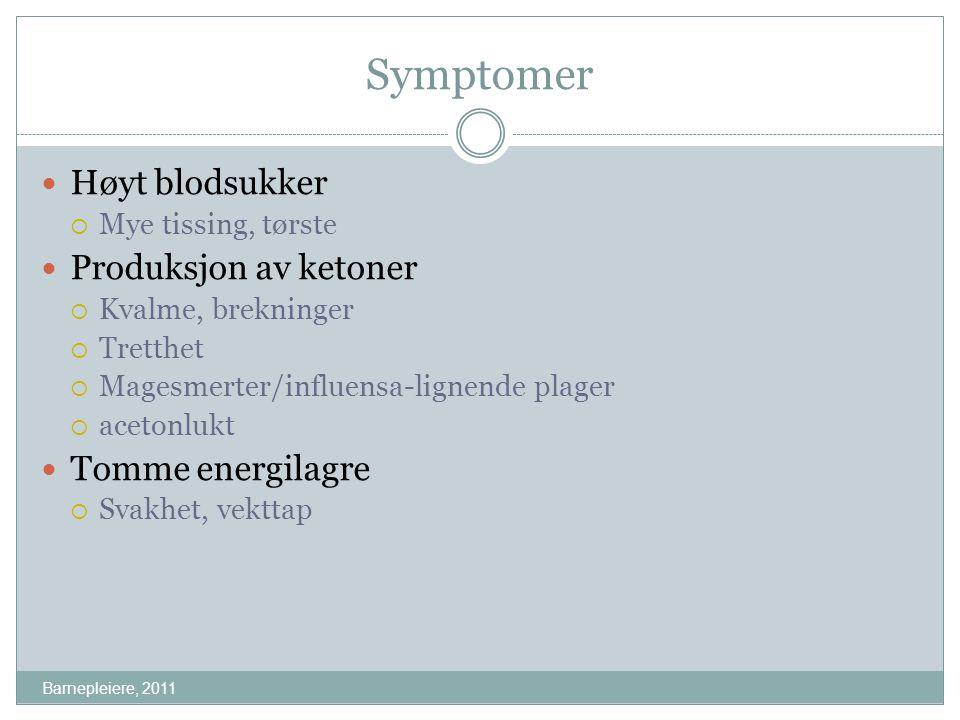 Symptomer Barnepleiere, 2011 Høyt blodsukker  Mye tissing, tørste Produksjon av ketoner  Kvalme, brekninger  Tretthet  Magesmerter/influensa-ligne