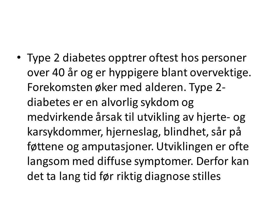 Type 2 diabetes opptrer oftest hos personer over 40 år og er hyppigere blant overvektige. Forekomsten øker med alderen. Type 2- diabetes er en alvorli